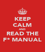 KEEP CALM AND READ THE F* MANUAL - Personalised Poster A4 size