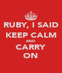 RUBY, I SAID KEEP CALM AND CARRY ON - Personalised Poster A4 size