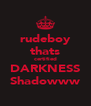 rudeboy thats certified DARKNESS Shadowww - Personalised Poster A4 size