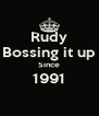 Rudy Bossing it up Since 1991  - Personalised Poster A4 size