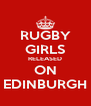 RUGBY GIRLS RELEASED ON EDINBURGH - Personalised Poster A4 size
