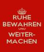 RUHE BEWAHREN UND WEITER- MACHEN - Personalised Poster A4 size