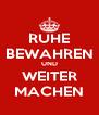 RUHE BEWAHREN UND WEITER MACHEN - Personalised Poster A4 size