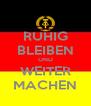 RUHIG BLEIBEN UND WEITER MACHEN - Personalised Poster A4 size
