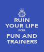 RUIN YOUR LIFE FOR FUN AND TRAINERS - Personalised Poster A4 size
