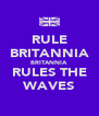 RULE BRITANNIA BRITANNIA RULES THE WAVES - Personalised Poster A4 size