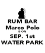 RUM BAR Marco Polo IS ON  SEP. 1st WATER PARK - Personalised Poster A4 size