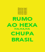 RUMO AO HEXA HA,HA,HA CHUPA BRASIL - Personalised Poster A4 size