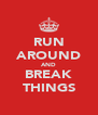 RUN AROUND AND BREAK THINGS - Personalised Poster A4 size