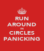 RUN AROUND IN CIRCLES PANICKING - Personalised Poster A4 size