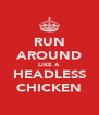 RUN AROUND LIKE A HEADLESS CHICKEN - Personalised Poster A4 size