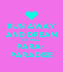 RUN AWAY AND DREAM OF PARA- PARA-  PARADISE - Personalised Poster A4 size