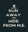 RUN  AWAY  AND HIDE  FROM M.E. - Personalised Poster A4 size