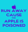 RUN AWAY CAUSE THE  APPLE IS POISONED - Personalised Poster A4 size
