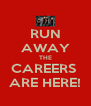 RUN AWAY THE CAREERS  ARE HERE! - Personalised Poster A4 size