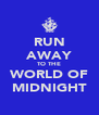 RUN AWAY TO THE WORLD OF MIDNIGHT - Personalised Poster A4 size