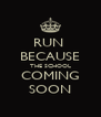 RUN  BECAUSE THE SCHOOL COMING SOON - Personalised Poster A4 size