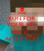 RUN FOR YOUR LIFE .......... HE IS  AFTER YOU - Personalised Poster A4 size