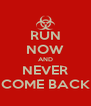 RUN NOW AND NEVER COME BACK - Personalised Poster A4 size
