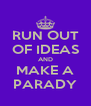 RUN OUT OF IDEAS AND MAKE A PARADY - Personalised Poster A4 size
