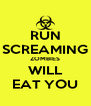 RUN SCREAMING ZOMBIES WILL EAT YOU - Personalised Poster A4 size