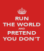 RUN THE WORLD AND PRETEND YOU DON'T - Personalised Poster A4 size