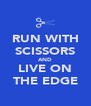 RUN WITH SCISSORS AND LIVE ON THE EDGE - Personalised Poster A4 size