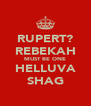 RUPERT? REBEKAH MUST BE ONE HELLUVA SHAG - Personalised Poster A4 size