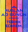 RUSLAN AD GÜNÜN MÜBAREK TEBRIK EDIREM. - Personalised Poster A4 size