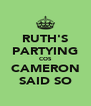 RUTH'S PARTYING COS CAMERON SAID SO - Personalised Poster A4 size