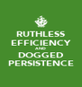 RUTHLESS EFFICIENCY AND DOGGED PERSISTENCE - Personalised Poster A4 size