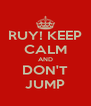 RUY! KEEP CALM AND DON'T JUMP - Personalised Poster A4 size