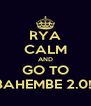 RYA CALM AND GO TO BAHEMBE 2.0!! - Personalised Poster A4 size