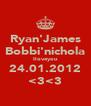 Ryan'James Bobbi'nichola Iloveyou 24.01.2012 <3<3 - Personalised Poster A4 size