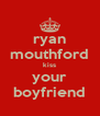 ryan mouthford kiss your boyfriend - Personalised Poster A4 size