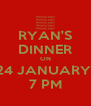 RYAN'S DINNER ON 24 JANUARY  7 PM - Personalised Poster A4 size