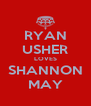 RYAN USHER LOVES SHANNON MAY - Personalised Poster A4 size