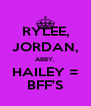 RYLEE, JORDAN, ABBY, HAILEY = BFF'S - Personalised Poster A4 size