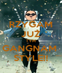 RZYGAM JUŻ TYM GANGNAM  STYLE!! - Personalised Poster A4 size