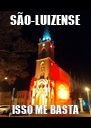 SÃO-LUIZENSE ISSO ME BASTA - Personalised Poster A4 size