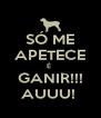 SÓ ME APETECE É  GANIR!!! AUUU!  - Personalised Poster A4 size
