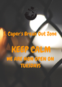 S. Caper's Break Out Zone  KEEP CALM WE ARE NOW OPEN ON  TUESDAYS - Personalised Poster A4 size