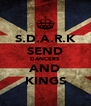 S.D.A.R.K SEND DANCERS AND KINGS - Personalised Poster A4 size