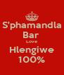 S'phamandla Bar  Love Hlengiwe 100% - Personalised Poster A4 size
