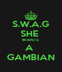S.W.A.G  SHE  WANTS  A  GAMBIAN - Personalised Poster A4 size