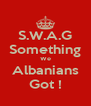 S.W.A.G Something We Albanians Got ! - Personalised Poster A4 size