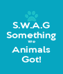 S.W.A.G Something We Animals Got! - Personalised Poster A4 size