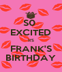 S0  EXCITED It'S FRANK'S BIRTHDAY - Personalised Poster A4 size