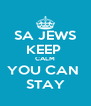 SA JEWS KEEP  CALM YOU CAN  STAY - Personalised Poster A4 size