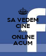 SA VEDEM CINE ESTE ONLINE ACUM - Personalised Poster A4 size